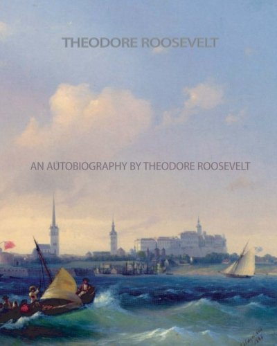 9781461056560: An Autobiography by Theodore Roosevelt