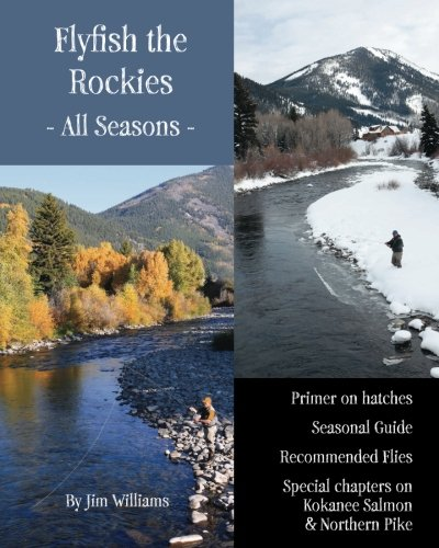 9781461057550: Flyfish the Rockies - All Seasons -: Primer on hatches Seasonal Guide Recommended Flies Special chapters on Kokanee Salmon & Northern Pike
