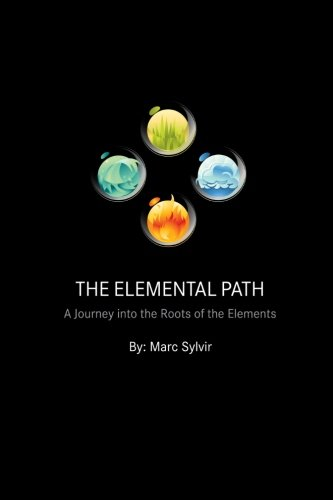 The Elemental Path: A Journey Into the Roots of the Elements: Sylvir, Marc