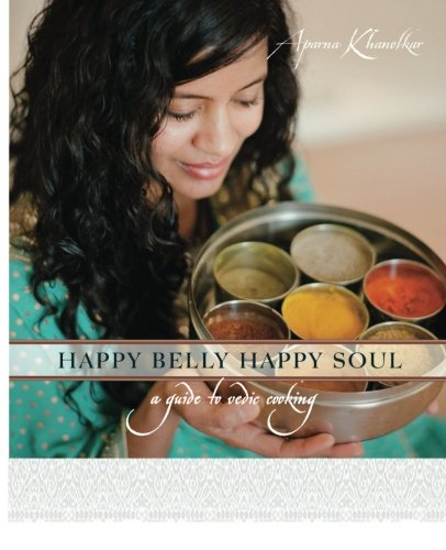 9781461058595: Happy Belly Happy Soul: A Guide to Vedic Cooking