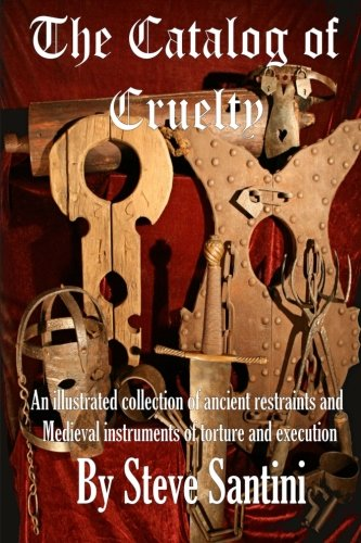 9781461060161: The Catalog of Cruelty: An Illustrated Collection of Ancient Restraints and Medieval Instruments of Torture and Execution