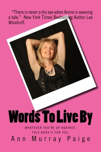 Words To Live By: Whatever you're up against, this book's for you.: Ann Murray Paige