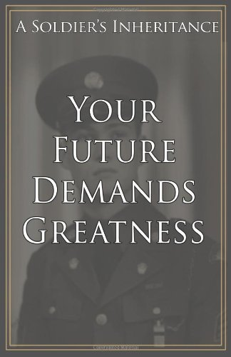 Your Future Demands Greatness: A Soldier's Inheritance: Roecker, Jacob F