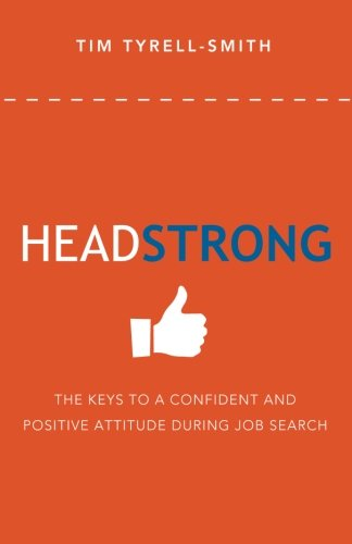 HeadStrong: The Keys To A Confident And Positive Attitude During Job Search: Tim Tyrell-Smith