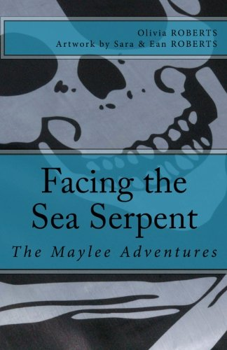 The Maylee Adventures: Facing the Sea Serpent: Olivia Roberts