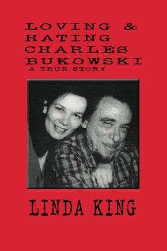 Loving and Hating Charles Bukowski (1461071097) by Linda King