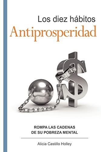 9781461072539: Los diez hábitos antiprosperidad: Rompa el ancla de su prosperidad