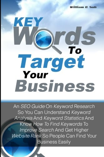 Keywords To Target Your Business: An SEO: William G. Suh