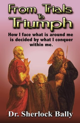 9781461077763: From Trials To Triumph: How I Face What Is Around Me Is Decided By What I Conquer Within Me