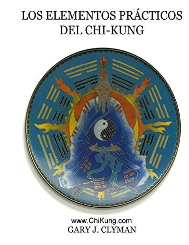 9781461077961: Los Elementos Practicos Del Chi- Kung (Spanish Edition)