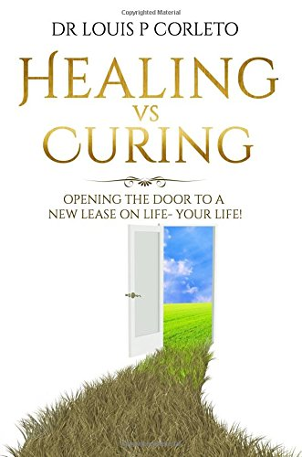 9781461079156: Healing vs Curing: Opening the Door to a New Lease on Life- YOUR LIFE!
