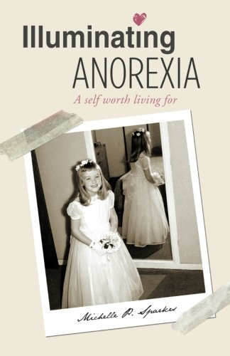 9781461079965: Illuminating Anorexia: A Self Worth Living For