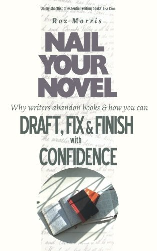 9781461081364: Nail Your Novel: Why Writers Abandon Books and How You Can Draft, Fix and Finish With Confidence