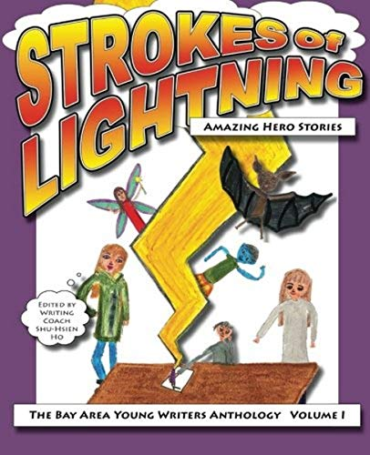 Strokes of Lightning: Amazing Hero Stories: The Bay Area Young Writers Anthology (Paperback) - Shu-Hsien Ho
