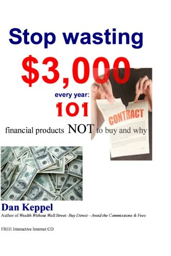 9781461083948: Stop wasting $3,000 every year:: 101 financial products NOT to buy and why