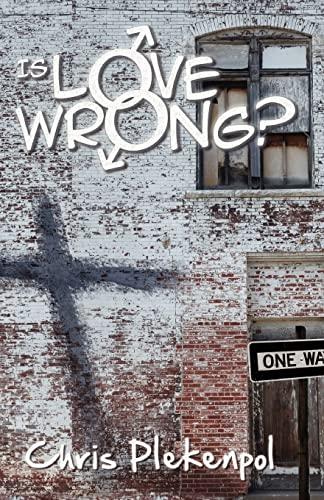 Is Love Wrong?: An Evangelical Christian encounters a Gay Activist: Chris Plekenpol