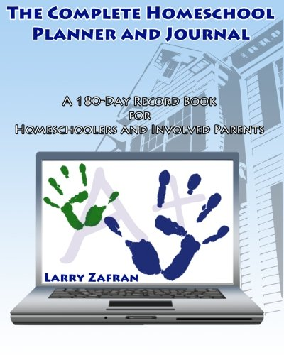 The Complete Homeschool Planner and Journal: A: Larry Zafran