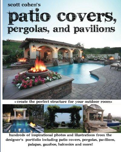 9781461086550: Scott Cohen's Patio Covers, Pergolas, and Pavilions