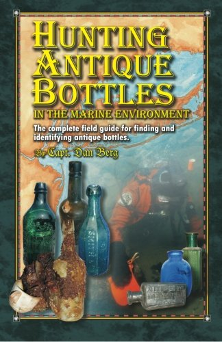 9781461087274: Hunting Antique Bottles in the marine environment: The Complete Field Guide for Finding and Identifying Antique Bottles.