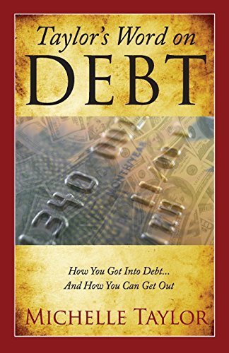 Taylor's Word on Debt: How You Got Into Debt . And How You Can Get Out: Michelle Taylor