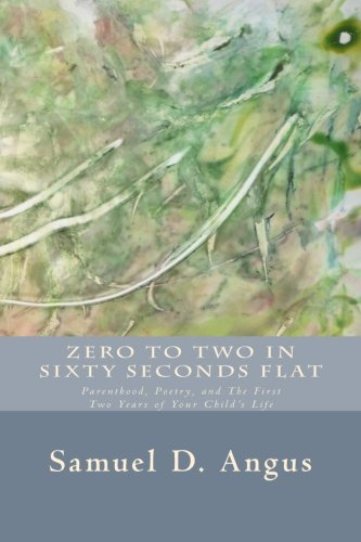 9781461088462: Zero to Two in Sixty Seconds Flat: Parenthood, Poetry, and First Two Years of Your Child's Life