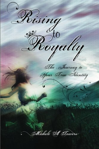 9781461088530: Rising to Royalty: The Journey to Your True Identity