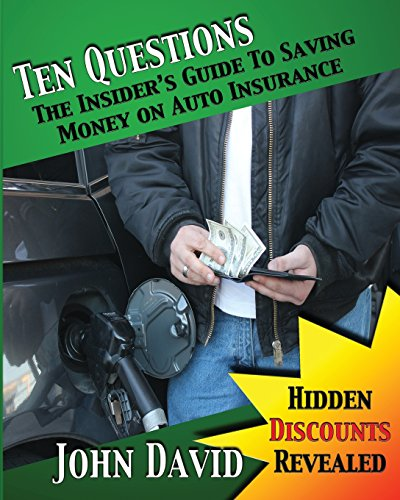 9781461089346: Ten Questions - The Insider's Guide to Saving Money on Auto Insurance: Hidden Discounts Revealed