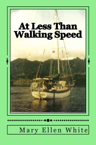 9781461090106: At Less Than Walking Speed: My singlehanded voyage in tropical seas around most of the world