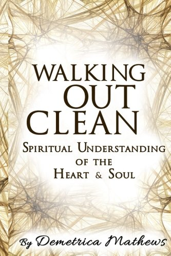 9781461091011: Walking Out Clean ~ Spiritual Understanding of the Heart & Soul