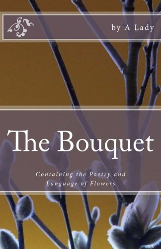 The Bouquet: Containing the Poetry and Language: A Lady