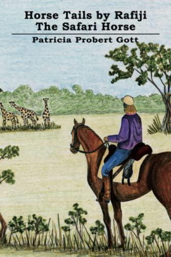Horse Tails by Rafiji the Safari Horse: Based on a True Story: Patricia Probert Gott