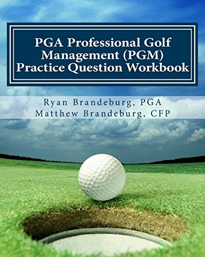 PGA Professional Golf Management (PGM) Practice Question Workbook: A Supplement to PGM Coursework ...