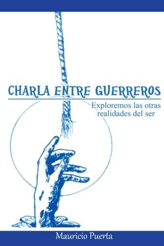 Charla Entre Guerreros (Spanish Edition): Mauricio Puerta