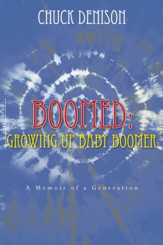 Boomed: Growing Up Baby Boomer: A Memoir of a Generation: Chuck Denison