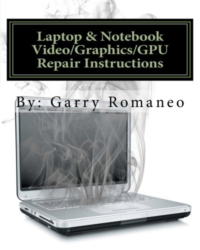 9781461101604: Laptop & Notebook Video/Graphics/GPU Repair Instructions: First Ever! Board Level Repair Instructions, Repair your Laptop's Faulty Integrated Video Issues