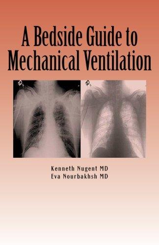 A Bedside Guide to Mechanical Ventilation: Eva Nourbakhsh; Kenneth
