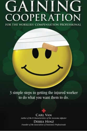 9781461104001: Gaining Cooperation: For the Workers' Compensation Professional: 3 Simple Steps to Getting the Injured Worker to do What You Want Them to do
