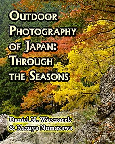 Outdoor Photography of Japan: Through the Seasons: Daniel H. Wieczorek