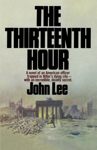 9781461107064: The Thirteenth Hour: A novel of an American officer trapped in Hitler's dying city- with an incredible, deadly secret