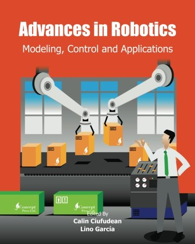 9781461108443: Advances in Robotics: Modeling, Control and Applications