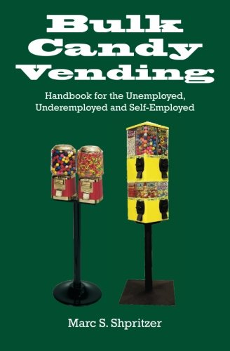 9781461114673: Bulk Candy Vending: Handbook for the Unemployed, Underemployed and Self-Employed