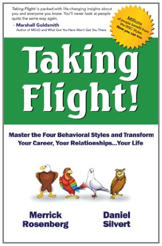 9781461114826: Taking Flight!: Master the Four Behavioral Styles and Transform Your Career, Your Relationships...Your Life