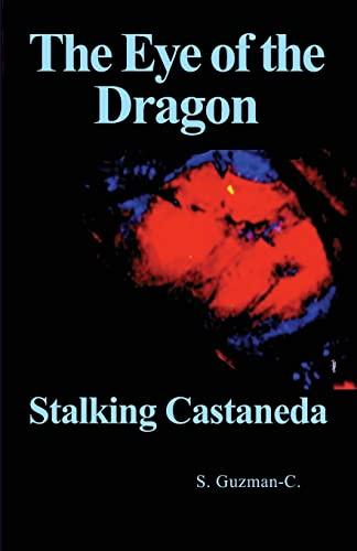 The Eye of the Dragon: Stalking Castaneda: S. Guzman-C.