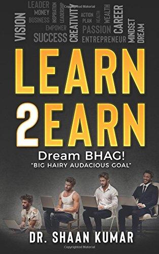 """Learn2Earn: Dream BHAG """"Big Hairy Audacious Goal: Dr. Shaan Kumar"""