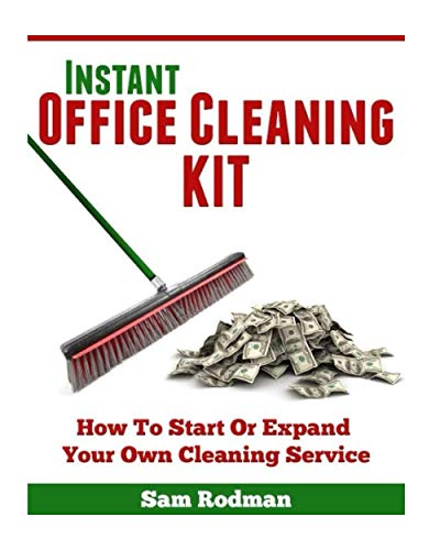 Instant Office Cleaning Kit: How to start or expand your own cleaning service: Rodman, Sam