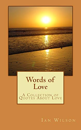 Words of Love: A Collection Of Quotes About Love (Volume 1) (1461118719) by Wilson, Ian