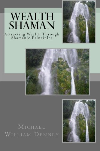 9781461119043: Wealth Shaman: Attracting Wealth Through Shamanic Principles