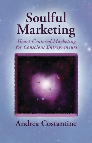 9781461125198: Soulful Marketing: Heart Centered Marketing for Conscious Entrepreneurs