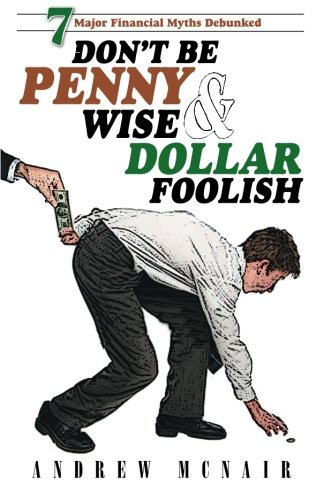 9781461133339: Don't Be Penny Wise & Dollar Foolish: 7 Major Financial Myths Debunked