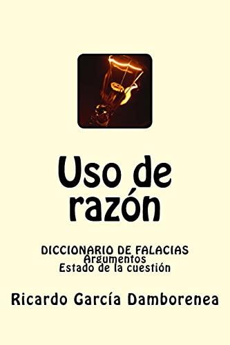 9781461134510: Uso de razón: El arte de Razonar, Persuadir, Refutar. Un programa integral de iniciación a la lógica, el debate y la dialéctica.